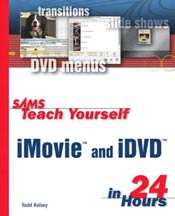 Sams Teach Yourself iMovie and iDVD in 24 Hours